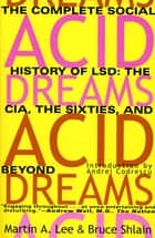 Acid Dreams - The Complete Social History of LSD: The CIA, the Sixties, and Beyond ebook by Martin A. Lee, Bruce Shlain
