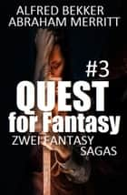 Quest for Fantasy #3: Zwei Fantasy Sagas eBook by Alfred Bekker, Abraham Merritt