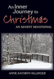 An Inner Journey to Christmas: An Advent Devotional ebook by Anne Kathryn Killinger