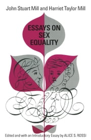 Essays on Sex Equality ebook by Alice S. Rossi,John Stuart Mill,Harriet Taylor Mill