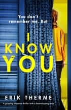 I Know You - A gripping suspense thriller with a heart-stopping twist ekitaplar by Erik Therme