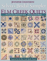Sylvia's Bridal Sampler from Elm Creek Quilts - The True Story Behind the Quilt - 140 Traditional Blocks 電子書籍 by Jennifer Chiaverini