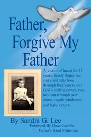 Father, Forgive My Father ebook by Sandra G. Lee