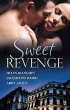 Sweet Revenge - 3 Book Box Set ebook by Helen Bianchin, Abby Green, Jacqueline Baird