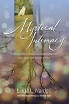 Mystical Intimacy: Entering Into a Conscious Relationship with Your Spirit and Human Nature ebook by Linda L. Nardelli