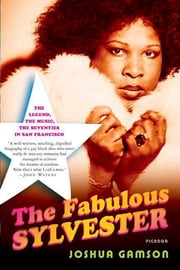 The Fabulous Sylvester - The Legend, the Music, the Seventies in San Francisco ebook by Joshua Gamson