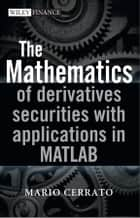 The Mathematics of Derivatives Securities with Applications in MATLAB ebook by Mario Cerrato