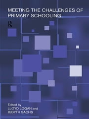 Meeting The Challenges of Primary Schooling ebook by Lloyd Logan,Judyth Sachs