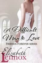 A Difficult Man to Love ebook by Elizabeth Lennox