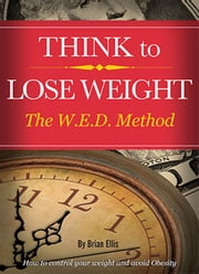 THINK to LOSE WEIGHT - The W.E.D. Method. ebook by Brian Ellis