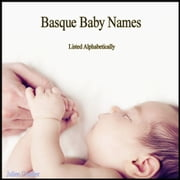 Basque Baby Names - Listed Alphabetically ebook by Julien Coallier