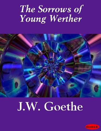The Sorrows of Young Werther ebook by Johann Wolfgang Goethe