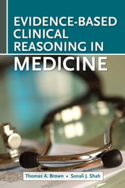 Evidence-Based Clinical Reasoning in Medicine ebook by Thomas Brown,Sonali Shah