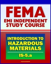 21st Century FEMA Study Course: An Introduction to Hazardous Materials (IS-5.a) - Government Roles, Toxic Chemicals as WMD, Materials Safety Data Sheet, Regulations, Human Health ebook by Progressive Management