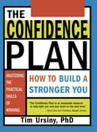 The Confidence Plan - How to Build a Stronger You ebook by Tim Ursiny, PhD