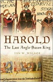 Harold - The Last Anglo-Saxon King ebook by Ian  W Walker