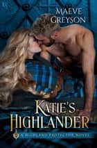 Katie's Highlander - A Highland Protector Novel ebook by Maeve Greyson