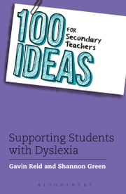 100 Ideas for Secondary Teachers: Supporting Students with Dyslexia ebook by Dr. Gavin Reid,Shannon Green
