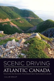 Scenic Driving Atlantic Canada: Nova Scotia, New Brunswick, Prince Edward Island, Newfoundland & Labrador ebook by Ernst, Chlo�||