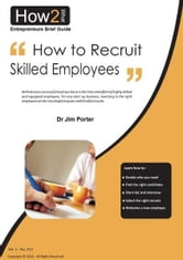 How to Recruit Skilled Employees ebook by Dr Jim Porter