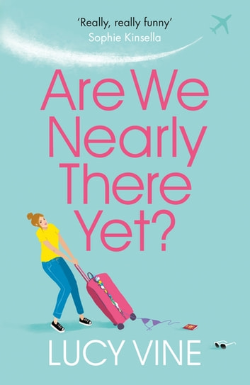 Are We Nearly There Yet? - The ultimate laugh-out-loud holiday read to pack in your beach bag this summer ebook by Lucy Vine