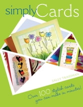 Simply Cards: Over 100 Stylish Cards You Can Make in Minutes ebook by Sally Traidman