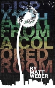 Dispatch from a Colored Room ebook by Matt Weber