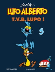 Lupo Alberto. T.V.B. lupo! (5) ebook by Silver