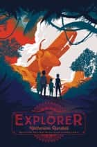 The Explorer ebook by Katherine Rundell