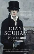 Natalie and Romaine - The Lives and Loves of Natalie Barney and Romaine Brooks ebook by Diana Souhami