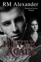 Never Again - Dangerous Secrets, #0.5 ebook by RM Alexander