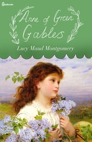 Anne of Green Gables - Anne Shirley Series #1 ebook by Lucy Maud Montgomery