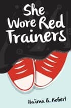She Wore Red Trainers - A Muslim Love Story ebook by Na'ima B. Robert