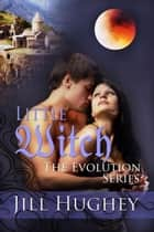 Little Witch: Historical Romance Novella - Evolution Series, #5 ebook by Jill Hughey