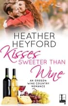 Kisses Sweeter Than Wine ekitaplar by Heather Heyford