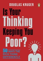 Is Your Thinking Keeping You Poor? - 50 Ways the Rich Think Differently ebook by Douglas Kruger