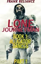 Lone Journeyman Book 1: Alligator Dances Part 1 ebook by Frank Reliance