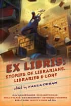 Ex Libris: Stories of Librarians, Libraries, and Lore ebook by Paula Guran