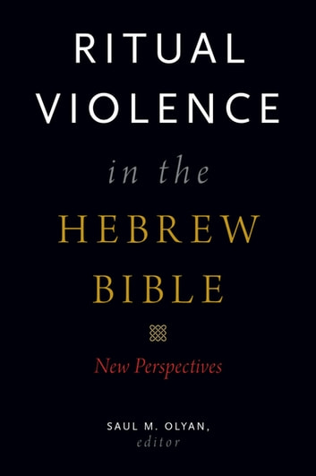 Ritual Violence in the Hebrew Bible - New Perspectives ebook by