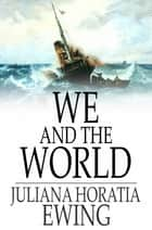 We and the World - A Book for Boys ebook by Juliana Horatia Ewing