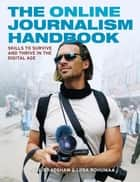 The Online Journalism Handbook - Skills to survive and thrive in the digital age ebook by Paul Bradshaw, Liisa Rohumaa