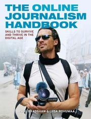 The Online Journalism Handbook - Skills to survive and thrive in the digital age ebook by Paul Bradshaw,Liisa Rohumaa
