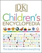 DK Children's Encyclopedia - The Book that Explains Everything ebook by DK