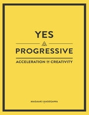 Yes Progressive - Acceleration In Creativity - ebook by Masaaki Hasegawa