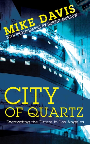 City of Quartz - Excavating the Future in Los Angeles ebook by Mike Davis