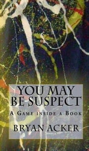 You May Be Suspect: A Game inside a Book ebook by Bryan Acker