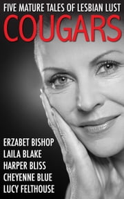 Cougars - Five Mature Tales of Lesbian Lust ebook by Harper Bliss,Lucy Felthouse,Cheyenne Blue