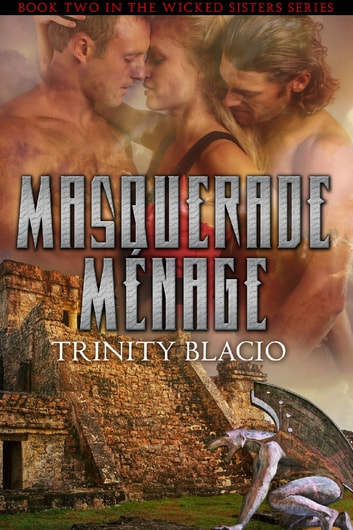 Masquerade Menage - Book Two of the Wicked Sisters Series ebook by Trinity Blacio