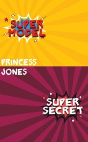 Super Model/Super Secret - Super Secret Series ebook by Princess Jones