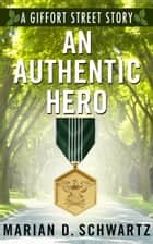 An Authentic Hero ebook by Marian D. Schwartz